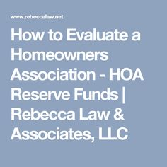 How to Evaluate a Homeowners Association - HOA Reserve Funds | Rebecca Law & Associates, LLC