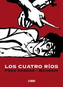 Los cuatro ríos. Novel·la-còmic de gènere negre, amb guió de Fred Vargas i dibuixos d'Edmond Baudoin