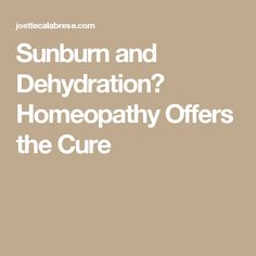 Sunburn and Dehydration? Homeopathy Offers the Cure