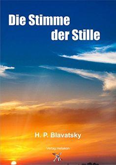 """Die Stimme der Stille: Bruchstücke aus dem """"Buch der goldenen Lehren"""" von [Blavatsky, H. P.]"""