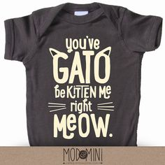 You've GATO be KITTEN Me! - Funny Typographic Cat Ears Baby Onesie, Unisex Baby Bodysuit for Super Stylish Kids
