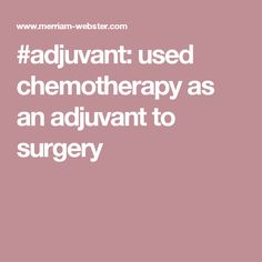 #adjuvant: used chemotherapy as an adjuvant to surgery