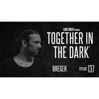 BREGER - Together In The Dark 137 By Luigi Rossi by Together in the Dark on SoundCloud