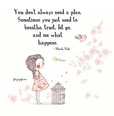 You don't always need a plan. Sometimes you just need to breathe, trust, let go…