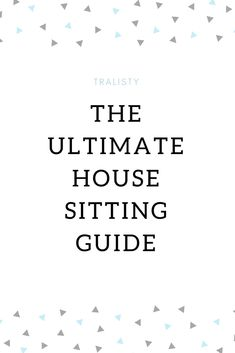 Housesitting for someone? Here is the ultimate housesitting guide for those who have never done it before!