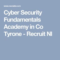 Cyber Security Fundamentals Academy in Co Tyrone - Recruit NI