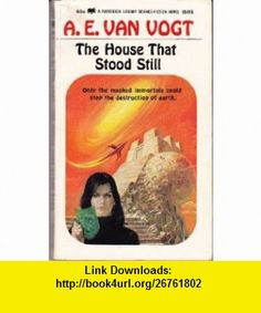 The House That Stood Still A. E. van Vogt ,   ,  , ASIN: B000KS6QQY , tutorials , pdf , ebook , torrent , downloads , rapidshare , filesonic , hotfile , megaupload , fileserve