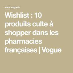 Wishlist : 10 produits culte à shopper dans les pharmacies françaises | Vogue