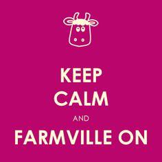 Keep Calm and Farmville On.