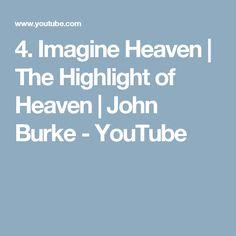 4. Imagine Heaven   The Highlight of Heaven   John Burke - YouTube