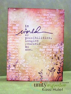 """I used a stencil and modeling paste to get the patchy brickwork, then covered it in Distress Inks. I used Archival ink to stamp the sentiment and flowers from the kit #Unity """"Create Today"""" (one of my favorites!)"""