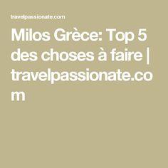 Milos Grèce: Top 5 des choses à faire   travelpassionate.com