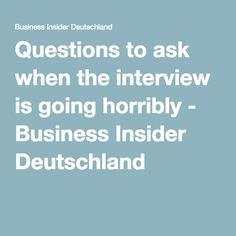 Questions to ask when the interview is going horribly - Business Insider Deutschland