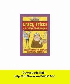 Crazy Tricks and Crafty Challenges (Incredible) (9780785821762) Sandy Ransford, David Mostyn , ISBN-10: 0785821767  , ISBN-13: 978-0785821762 ,  , tutorials , pdf , ebook , torrent , downloads , rapidshare , filesonic , hotfile , megaupload , fileserve