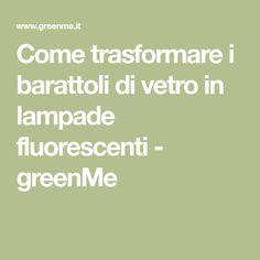 Come trasformare i barattoli di vetro in lampade fluorescenti - greenMe