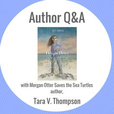 Tara V. Thompson, author of Morgan Otter Saves the Sea Turtles, answers questions about her inspiration and how she hopes it will influence young readers.