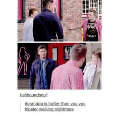 "Dean being called ""grandpa"" xD"