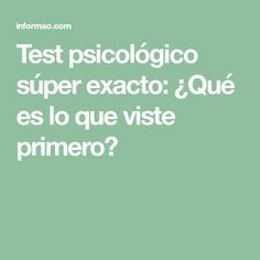 Test psicológico súper exacto: ¿Qué es lo que viste primero?