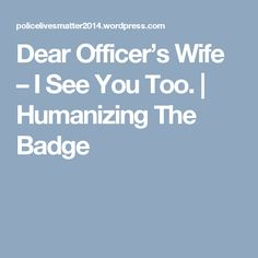 Police Wife, See You, Badge, Badges