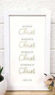 """We talk of Christ, we rejoice in Christ, we preach of Christ, we prophesy of Christ"" Find more printables at lds.org. #LDS"