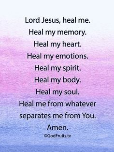 Lord Jesus, heal me. Heal my memory. Heal my heart. Heal my emotions. Heal my spirit. Heal my body. Heal my soul. Heal me from whatever separates me from you. Prayer Scriptures, Bible Prayers, Faith Prayer, God Prayer, Prayer Quotes, Faith Quotes, Spiritual Quotes, Bible Quotes, Bible Verses