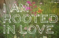 Rooted in love. <3