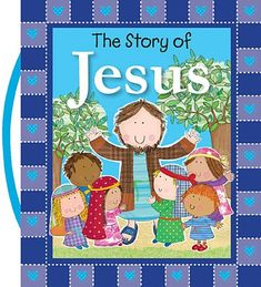 The Story of Jesus - Bible Storybooks - Children