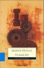Aldous Huxley, Un Mundo Feliz... Impresionante... y quiero mi ración de Soma!!!!