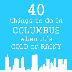 40 Things to do in Columbus when it's Cold or Rainy - Alley's Recipe Book