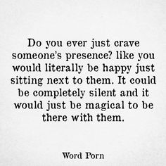 Do you ever just crave someone's presence?