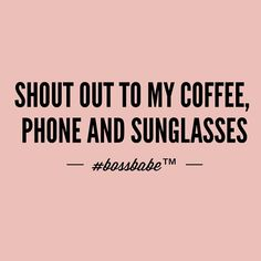 Shout out to my coffee, phone and sunglasses! And don't forget the designer bag that holds them. #bossbabe