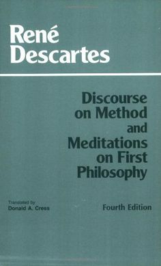 Discourse on Method and Meditations on First Philosophy, 4th Ed. by Rene Descartes, http://www.amazon.com/dp/0872204200/ref=cm_sw_r_pi_dp_xM4Tpb0Q53STN