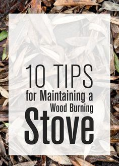 10 Tips for maintaining wood burning stoves