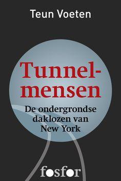 Tunnelmensen - De ondergrondse daklozen van New York van Teun Voeten http://www.uitgeverij-fosfor.nl/boek/tunnelmensen