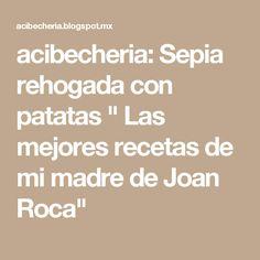 """acibecheria: Sepia rehogada con patatas """" Las mejores recetas de mi madre de Joan Roca"""""""