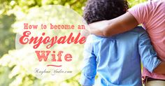 Sometimes wee need a reminder how we can impact our marriage in a positive way. Becoming a wife who is a joy to be around is vital to the marriage union.