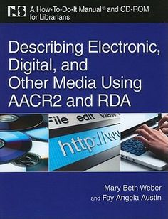 Describing electronic, digital, and other media using AACR2 and RDA : a how-to-do-it manual and CD-ROM for librarians / Mary Beth Weber, Fay Angela Austin.