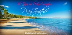 STRUGGLE WITH PRAYING WITH YOUR HUBBY? Janet Thompson offers 10 Tips to Help Couples Pray Together at The M.O.M. Initiative. www.themominitiative.com