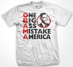 O.B.A.M.A. T-shirt One Big Ass Mistake America Mens T-shirt Anti Barack Obama Funny Trendy Political Mens Shirt X-Large White
