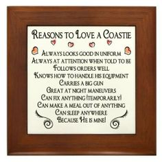 """10 Reasons to love a Coastie Framed Tile by CafePress by CafePress. $15.00. Frame measures 6"""" X 6"""" x 0.5"""" with 4.25"""" X 4.25"""" tile. Quality construction frame constructed of stained Cherrywood. 100% satisfaction guarantee return policy. Two holes for wall mounting. Rounded edges. There are 10 awsome reasons to love a Coastie on this design. Show off your Coast Guard guy and let everyone know why you love him. Perfect for the Coast Guard wife, girlfriend, fiance or anyone."""