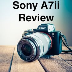 My review of the Sony a7ii camera, after recently switching from Canon.