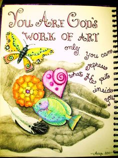 """You are God's work of art ... only you can express what He puts inside you.""(A beautiful art journal page by Suzanne Morgan Ruebsamen)"