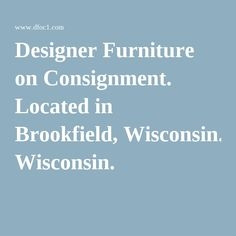 Designer Furniture on Consignment. Located in Brookfield, Wisconsin.