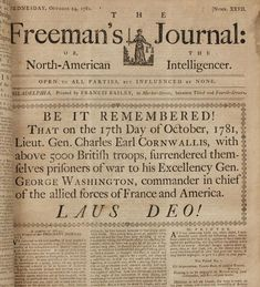 """On Oct. 24, 1781, the front page of Philadelphia's Freeman's Journal reported the news of British Gen. Charles Cornwallis' surrender at Yorktown, Va., with unusual flash and vigor. Half of the front page is taken up by an announcement surrounded by a decorative border, and the news ends with the exclamation """"Laus Deo!"""" (""""Praise Be To God!"""")."""