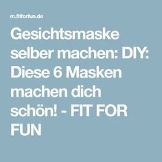 Gesichtsmaske selber machen: DIY: Diese 6 Masken machen dich schön! - FIT FOR FUN