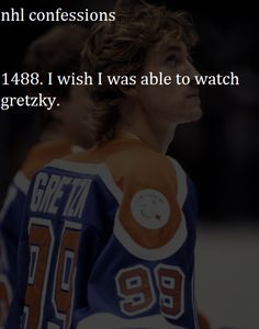 I would have loved to see Gretzky in his prime