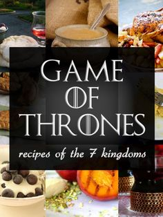Game of Thrones - Recipes Inspired by the 7 Kingdoms. Just in time for the finale this weekend - who's excited?? #GoT #gameofthrones #recipe