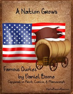 Daniel Boone Copywork Quotes. Daniel Boone captures our imagination and challenges us to leave the comfortable and strike out into the unknown. Now your children can enjoy 9 famous quotes by this frontiersman in print, cursive, and manuscript to trace or to copy.