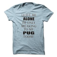 Im Only Speaking To ᗔ My Pug TodaySpeaking to my pug todaypug pugs speaking today only