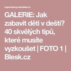 GALERIE: Jak zabavit děti v dešti? 40 skvělých tipů, které musíte vyzkoušet | FOTO 1      | Blesk.cz